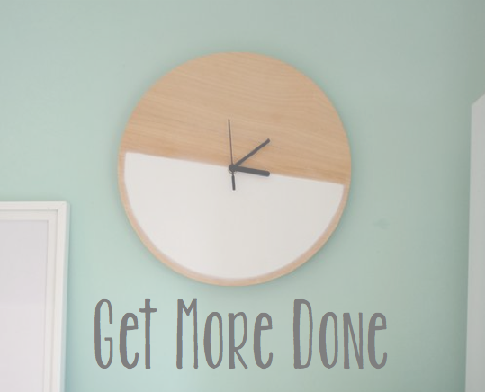 Get More Done - Ways to be More Efficient