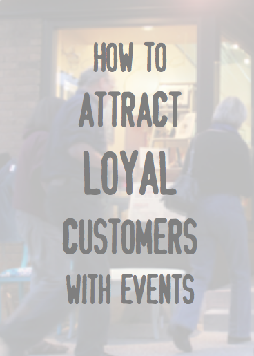 How to Attract Loyal Customers with Events
