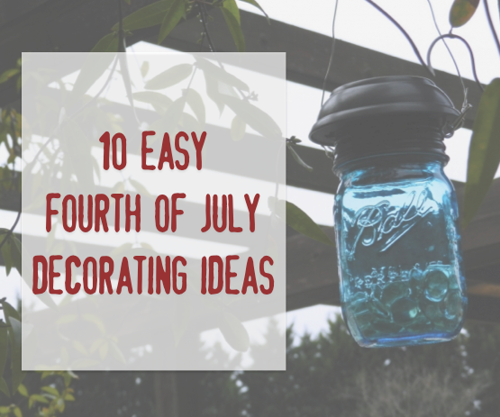 10 Easy Fourth of July Decorating Ideas