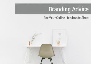 Advice on Branding Your Online Handmade Shop - Sell on aftcra - Etsy - Handmade - Makers Advice