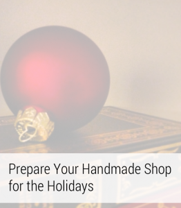 Preparing Your Handmade Shop for the Holidays
