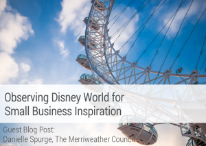 Observing Disney World for Small Business Inspiration Merriweather Council Handmade Shop Advice