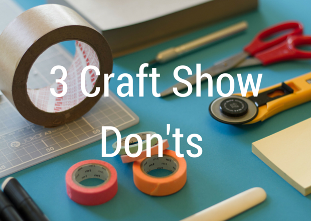 Danielle Spurge Post - Maker Tips -  3 Craft Show Dos and Donts 3