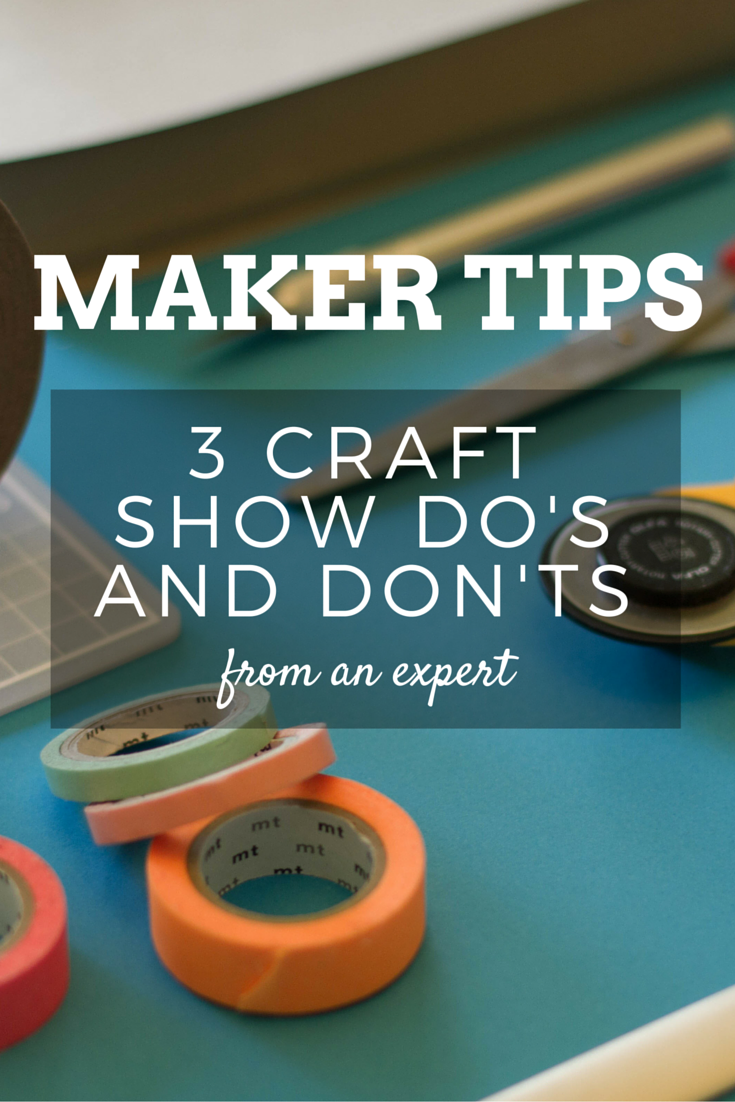 Maker Tips- 3 CRAFT SHOW DO'S AND DON'TS