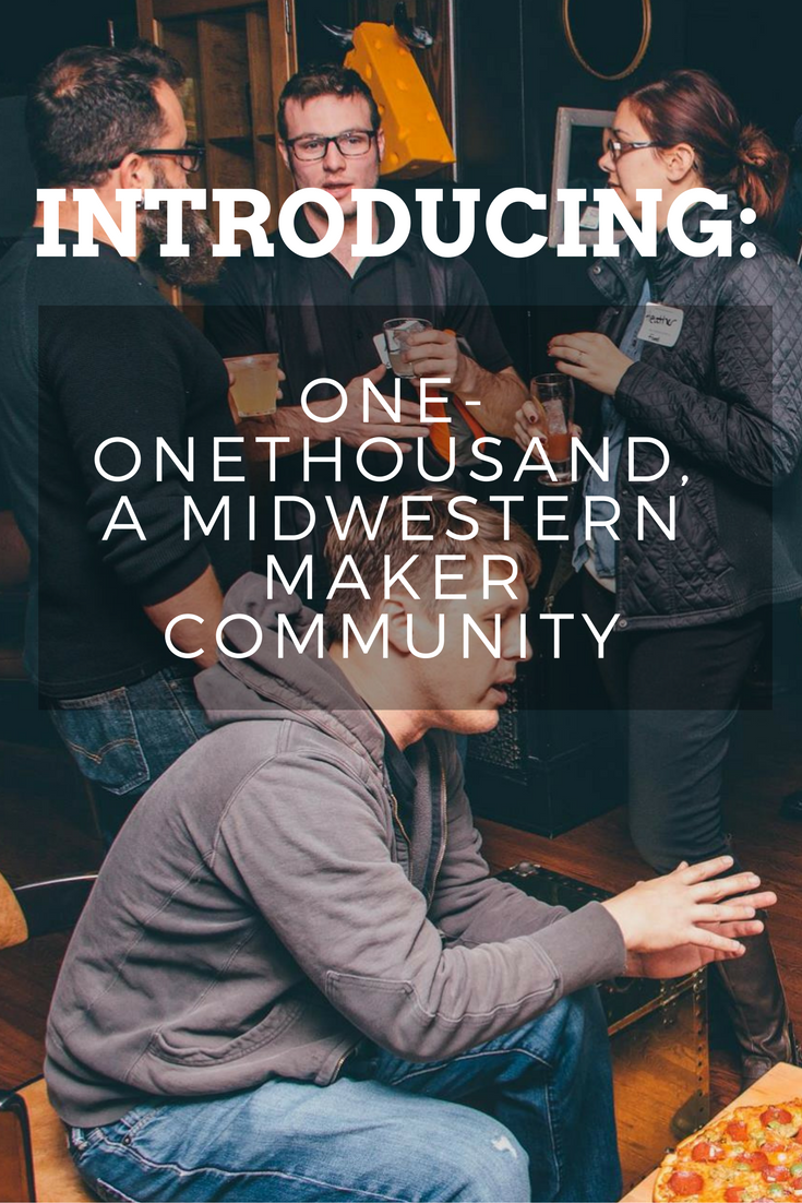Introducing ONE-ONETHOUSAND, A MIDWESTERN MAKER COMMUNITY