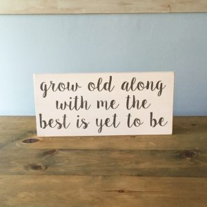 Grow Old Along With Me - Wood Sign-Christmas-2015-Gifts-for-Her-Handmade-USA-Made-Gift-Ideas-For-Her