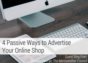 4 Passive Ways to Advertise Your Online Shop by Danielle Spurge of the Merriweather Council on aftcra handmade shop advice