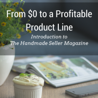 From $0 to a Profitable Product Line - Introduction to The Handmade Seller Magazine