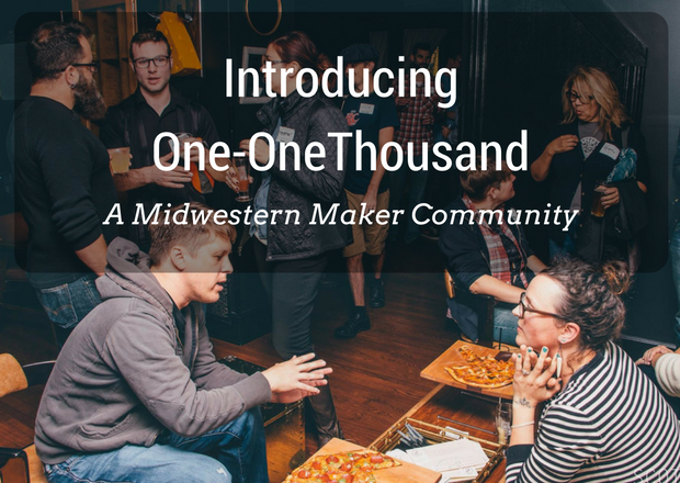 Introducing One-OneThousand - a Midwestern Maker Community